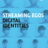 Streaming Egos | Digital Identities publication