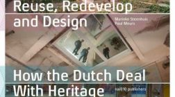 Reuse, Redevelop and Design | Dutch approaches to built heritage